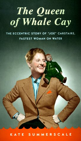 """Download The Queen of Whale Cay: The Eccentric Story of """"Joe"""" Carstairs, Fastest Woman on Water PDF"""