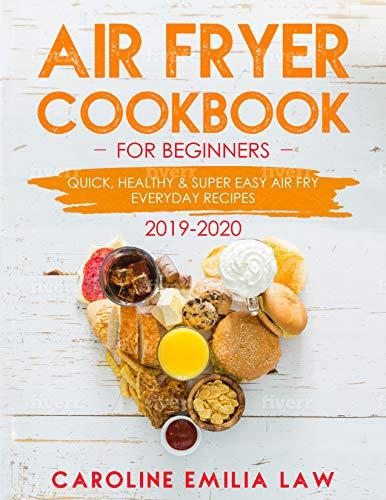Air Fryer Cookbook: Air Fryer Cookbook For Beginners: Healthy & Super Easy Air Fry Everyday Recipes