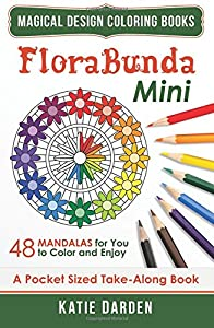 FloraBunda - Mini (Pocket Sized Take-Along Book): 48 Mandalas for You to Color & Enjoy (Magical Design Mini Coloring Books) (Volume 3)