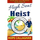High Seas Heist: A Cruise Ship Cozy Mystery (Cruise Ship Christian Cozy Mysteries Series Book 10)