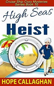 High Seas Heist: A Cruise Ship Cozy Mystery (Cruise Ship Christian Cozy Mysteries Series Book 10) by [Callaghan, Hope]
