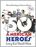 50 American Heroes Every Kid Should Meet!, Dennis Denenberg and Lorraine Roscoe, 0761395482