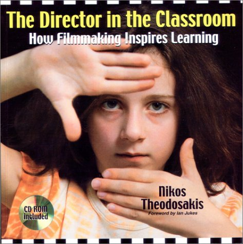 The Director in the Classroom: How Filmmaking Inspires Learning
