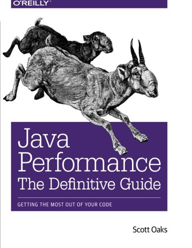 Java Performance: The Definitive Guide: Getting the Most Out of Your Code by O'Reilly Media