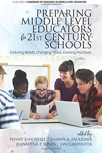 Preparing Middle Level Educators for 21st Century Schools: Enduring Beliefs, Changing Times, Evolving Practices (The Handbook of Research in Middle Level Education)