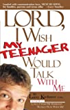 Lord, I Wish My Teenager Would Talk with Me, Larry Keefauver, 0884196399