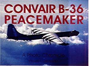 Convair B-36 Peacemaker: A Photo Chronicle (Schiffer Military History) Meyers K. Jacobsen