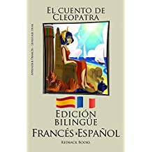 Aprender francés - Edición bilingüe (Francés - Español) El cuento de Cleopatra (Spanish Edition)