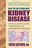 What You Must Know About Kidney Disease: A Practical Guide to Using Conventional and Complementary Treatments