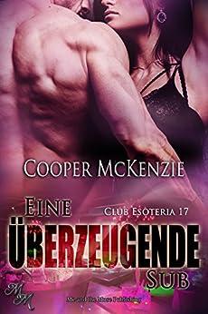 Eine überzeugende Sub (Club Esoteria 17) (German Edition) by [McKenzie, Cooper]