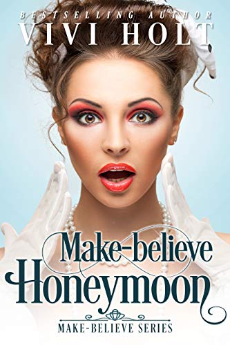 Make-Believe Honeymoon (Make-Believe Series Book 3) by [Holt, Vivi]