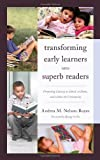 Transforming Early Learners into Superb Readers : Promoting Literacy at School, at Home, and Within the Community, Nelson-Royes, Andrea, 1610488725