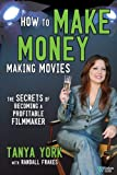 How to Make Money Making Movies, Tanya York and Randall Frakes, 0832950203