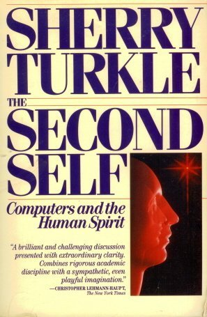 The Second Self: Computers and the Human Spirit