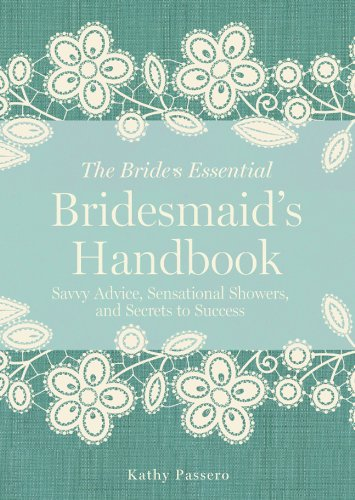 Bridesmaid's Handbook: Savvy Advice, Sensational Showers, and Secrets to Success (The Bride's Essential)