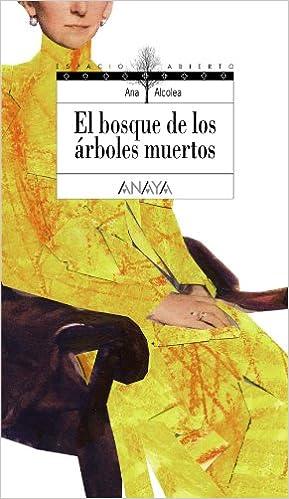 El bosque de los árboles muertos Literatura Juvenil A Partir De 12 Años - Espacio Abierto: Amazon.es: Ana Alcolea: Libros