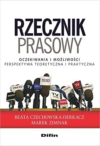 Rzecznik prasowy: Oczekiwania i mozliwosci. Perspektywa teoretyczna i praktyczna (Polish Edition)