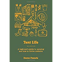 Tent Life: A Beginner's Guide to Camping and a Life Outdoors