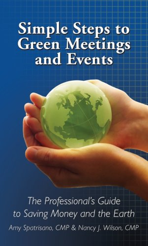 Simple Steps to Green Meetings and Events: The Professional's Guide to Saving Money and the Earth