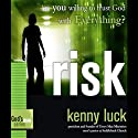 Risk: Are You Willing to Trust God with Everything?: God's Man Series Audiobook by Kenny Luck Narrated by Kenny Luck