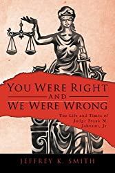 You Were Right and We Were Wrong: The Life and Times of Judge Frank M. Johnson, Jr.