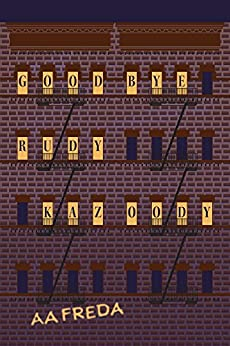 Goodbye, Rudy Kazoody by [Freda, A.A.]