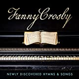 Classical Music : Fanny Crosby: Newly Discovered Hymns & Songs