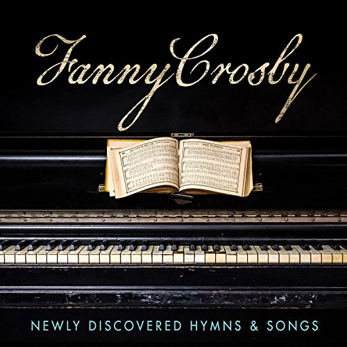 - Fanny Crosby: Newly Discovered Hymns & Songs
