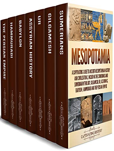 Mesopotamia: A Captivating Guide to Ancient Mesopotamian History and Civilizations