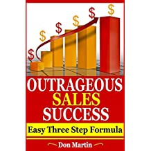 OUTRAGEOUS SALES SUCCESS: Easy Three Step Formula