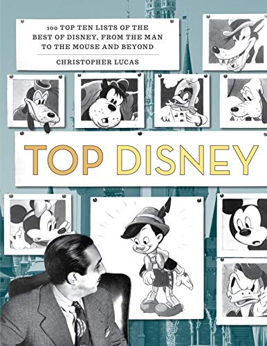 Top Disney: 100 Top Ten Lists of the Best of Disney, from the Man to the Mouse and Beyond (Beyond Disney)