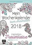 Mein Wochenkalender zum Ausmalen 2018. Inspiration Traumreise