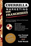 Guerrilla Marketing for Franchisees: 125 Proven Strategies, Tactics and Techniques to Increase Your Profits (Guerilla Marketing Press)