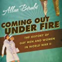 Coming Out Under Fire: The History of Gay Men and Women in World War ll Audiobook by Allan Berube Narrated by Victor Bevine