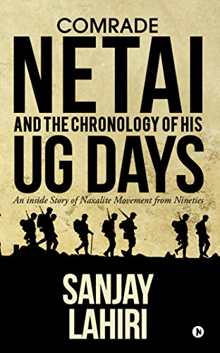Comrade Netai and the Chronology  of His UG Days : An Inside Story of Naxalite Movement from Nineties by [Sanjay Lahiri]