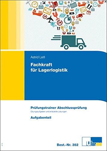 Fachkraft für Lagerlogistik: Prüfungstrainer Abschlussprüfung, Übungsaufgaben und  Lösungen