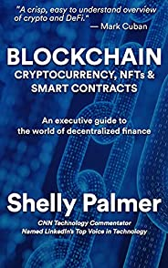 Blockchain - Cryptocurrency, NFTs & Smart Contracts: An executive guide to the world of decentralized fin