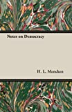 Notes on Democracy, H. L. Mencken, 1406741361