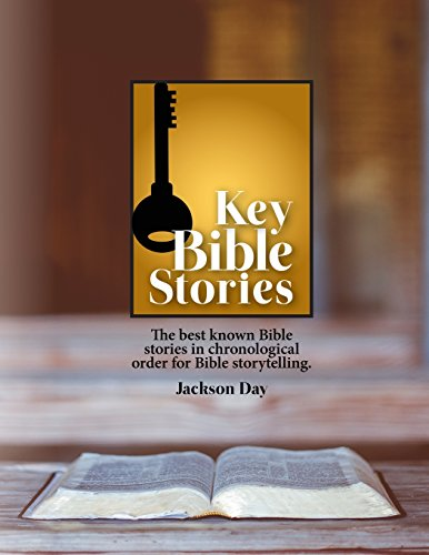 Key Bible Stories: The Best Known Bible Stories in Chronological Order for Bible Storytelling