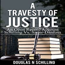 Travesty of Justice: An Open Record Account of Schilling vs. Sauer-Danfoss Audiobook by Douglas N Schilling Narrated by Ken Kamlet