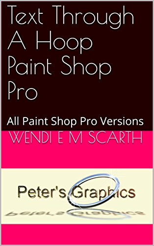 Text Through A Hoop Paint Shop Pro: All Paint Shop Pro Versions (Paint Shop Pro Made easy Book 236) -