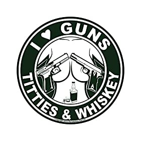 I Love Guns, Titties, & Whiskey Decal – MADE IN USA – THE ORIGINAL!