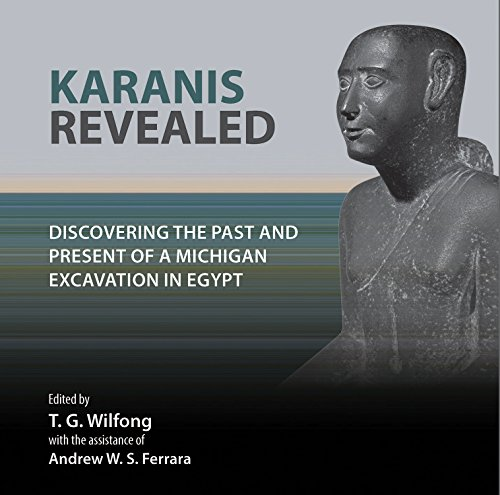Karanis Revealed: Discovering the Past and Present of a Michigan Excavation in Egypt (Kelsey Museum Publication)