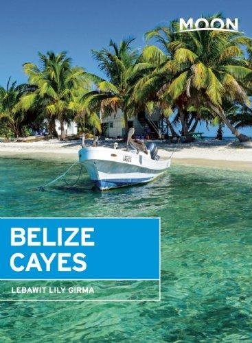 Moon Belize Cayes: Including Ambergris Caye & Caye Caulker (Moon Handbooks)