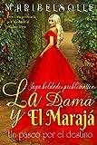 La Dama y El Marajá: Un paseo por el destino ( Novela Histórica Romántica ) (Spanish Edition)
