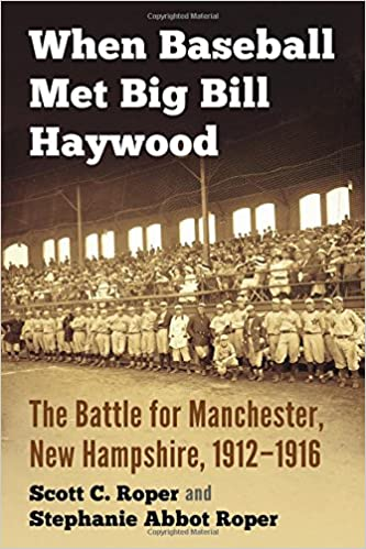 When Baseball Met Big Bill Haywood The Battle For Manchester New