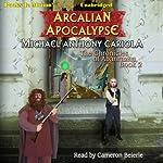 Arcalian Apocalypse: The Chronicles of Abahrazha, Book 2 | Michael Anthony Cariola