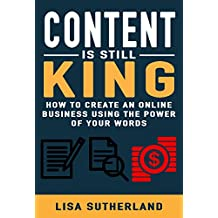 Content Is Still King: How To Create An Online Business Using The Power Of Your Words