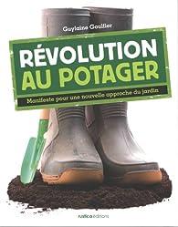 Révolution au potager : Manifeste pour une nouvelle approche du jardin par Guylaine Goulfier