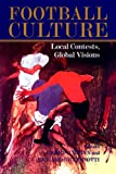 Football Culture : Local Contests, Global Visions, , 0714681008